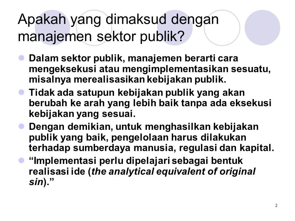 2 Apakah yang dimaksud dengan manajemen sektor publik? Dalam sektor publik, manajemen berarti cara mengeksekusi atau mengimplementasikan sesuatu, misa