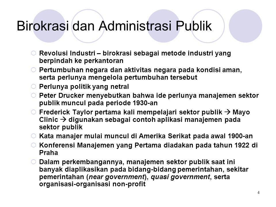 4 Birokrasi dan Administrasi Publik  Revolusi Industri – birokrasi sebagai metode industri yang berpindah ke perkantoran  Pertumbuhan negara dan akt
