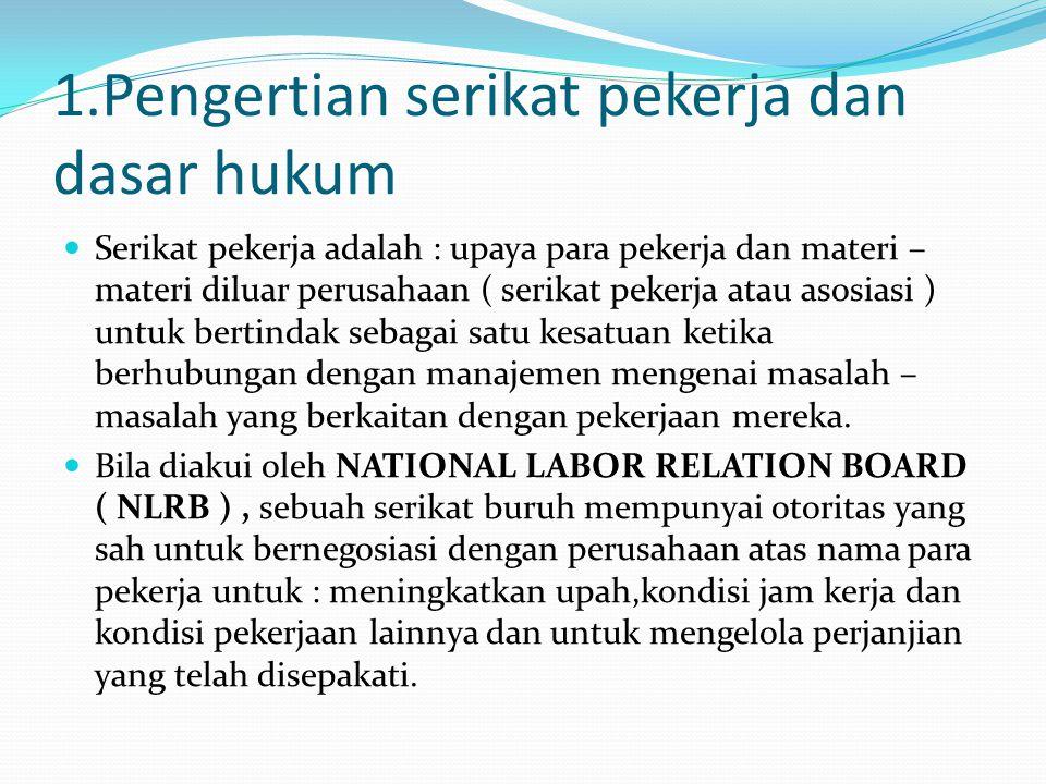 1.Pengertian serikat pekerja dan dasar hukum Serikat pekerja adalah : upaya para pekerja dan materi – materi diluar perusahaan ( serikat pekerja atau