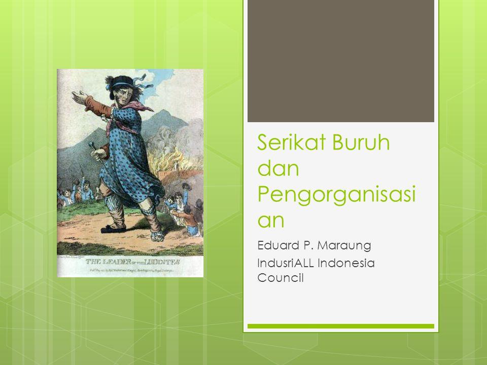 Serikat Buruh dan Pengorganisasi an Eduard P. Maraung IndusriALL Indonesia Council