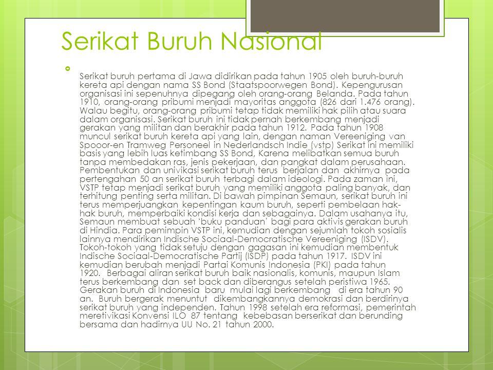 Serikat Buruh Nasional  Serikat buruh pertama di Jawa didirikan pada tahun 1905 oleh buruh-buruh kereta api dengan nama SS Bond (Staatspoorwegen Bond).