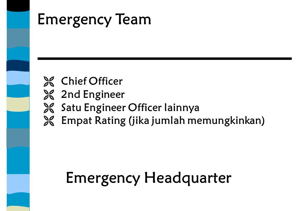 Emergency Team  Chief Officer  2nd Engineer  Satu Engineer Officer lainnya  Empat Rating (jika jumlah memungkinkan) Emergency Headquarter