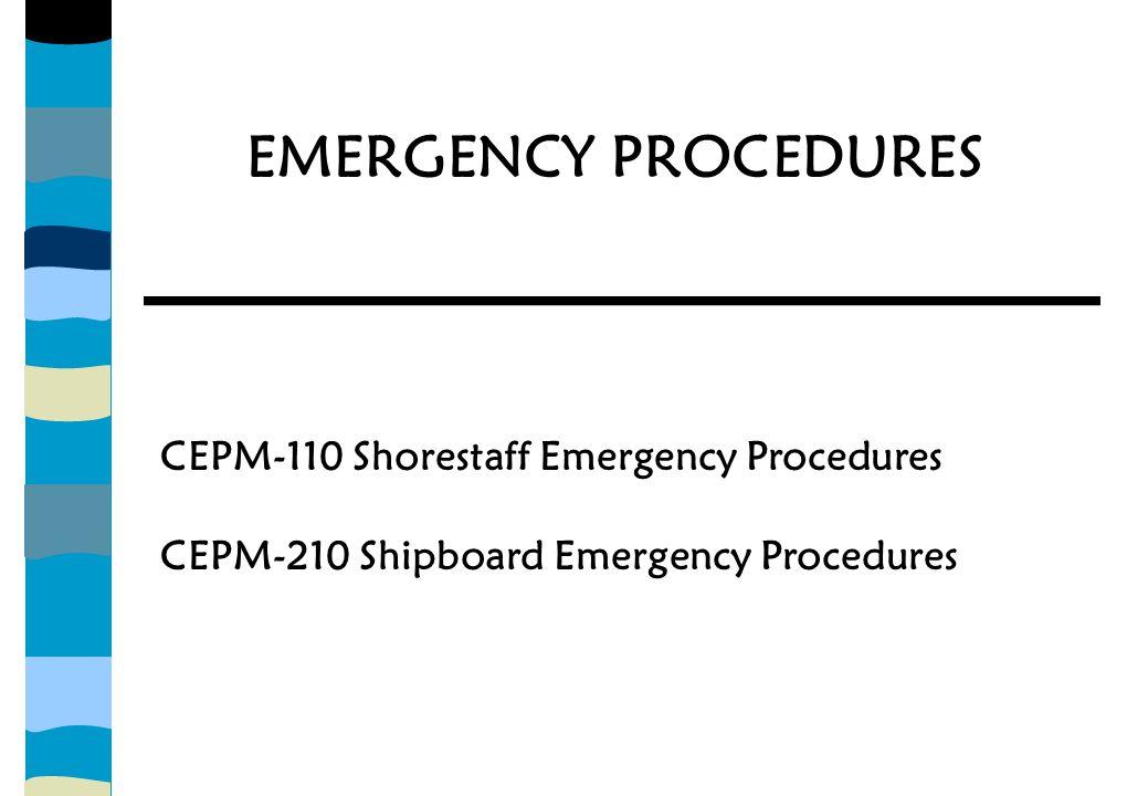CEPM-110 Shorestaff Emergency Procedures CEPM-210 Shipboard Emergency Procedures