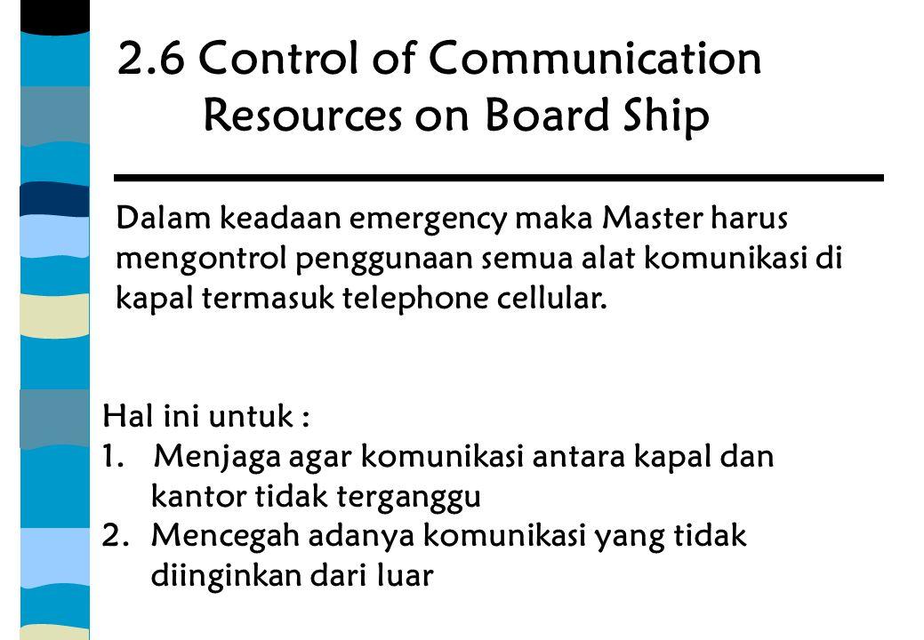 2.6 Control of Communication Resources on Board Ship Dalam keadaan emergency maka Master harus mengontrol penggunaan semua alat komunikasi di kapal te