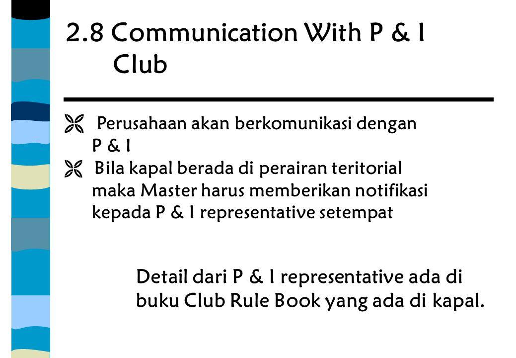 2.8 Communication With P & I Club  Perusahaan akan berkomunikasi dengan P & I  Bila kapal berada di perairan teritorial maka Master harus memberikan