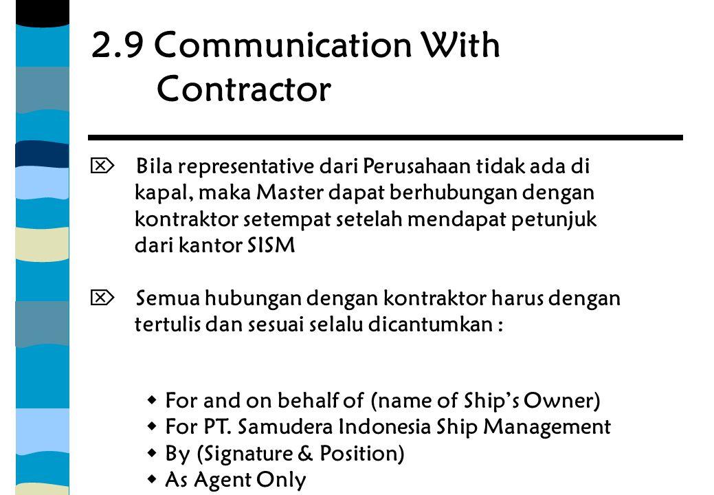 2.9 Communication With Contractor  Bila representative dari Perusahaan tidak ada di kapal, maka Master dapat berhubungan dengan kontraktor setempat s