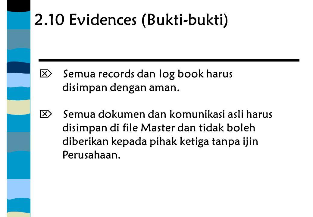 2.10 Evidences (Bukti-bukti)  Semua records dan log book harus disimpan dengan aman.  Semua dokumen dan komunikasi asli harus disimpan di file Maste