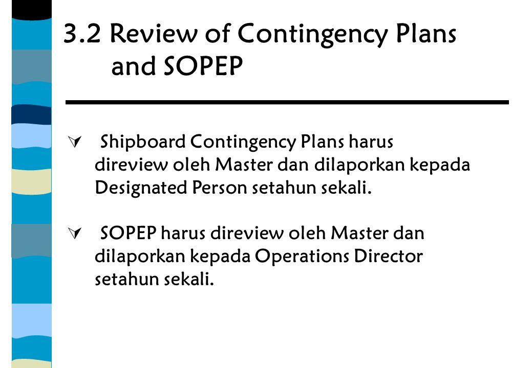 3.2 Review of Contingency Plans and SOPEP  Shipboard Contingency Plans harus direview oleh Master dan dilaporkan kepada Designated Person setahun sek