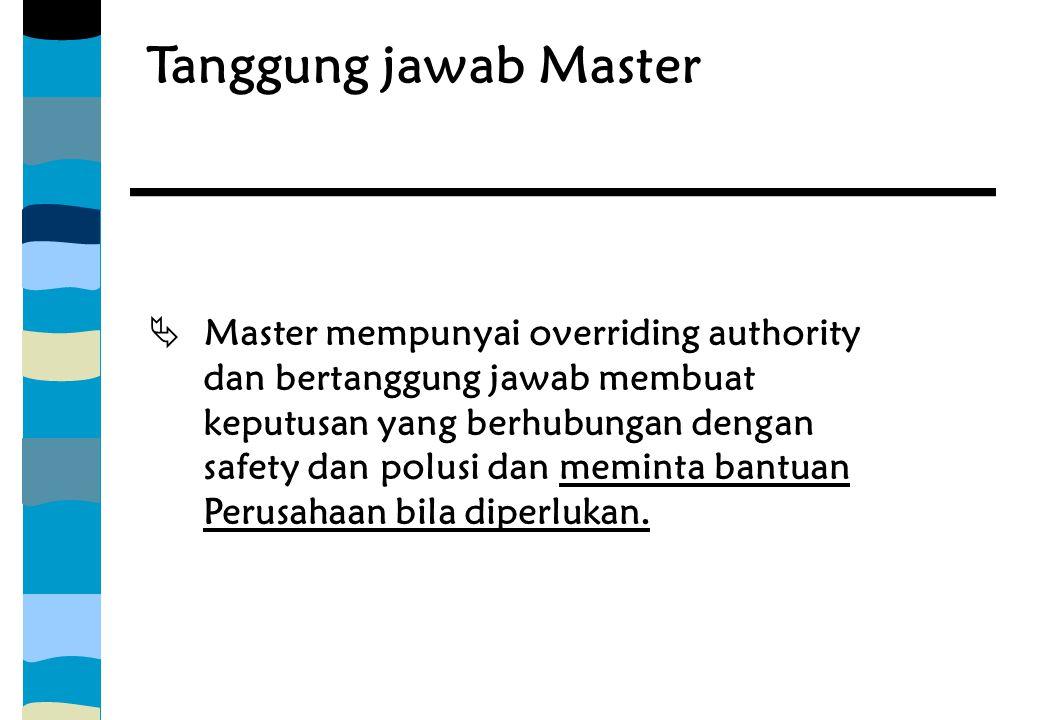 Tanggung jawab Master  Master mempunyai overriding authority dan bertanggung jawab membuat keputusan yang berhubungan dengan safety dan polusi dan me