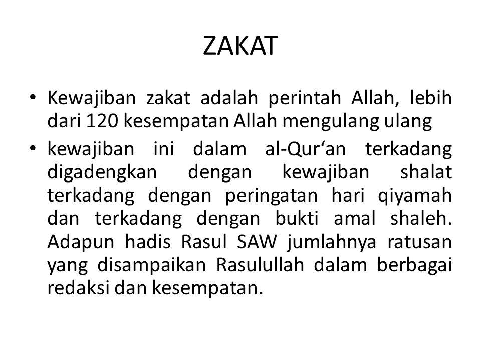 ZAKAT Kewajiban zakat adalah perintah Allah, lebih dari 120 kesempatan Allah mengulang ulang kewajiban ini dalam al-Qur'an terkadang digadengkan denga