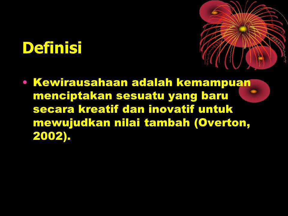 Definisi Kewirausahaan adalah kemampuan menciptakan sesuatu yang baru secara kreatif dan inovatif untuk mewujudkan nilai tambah (Overton, 2002).