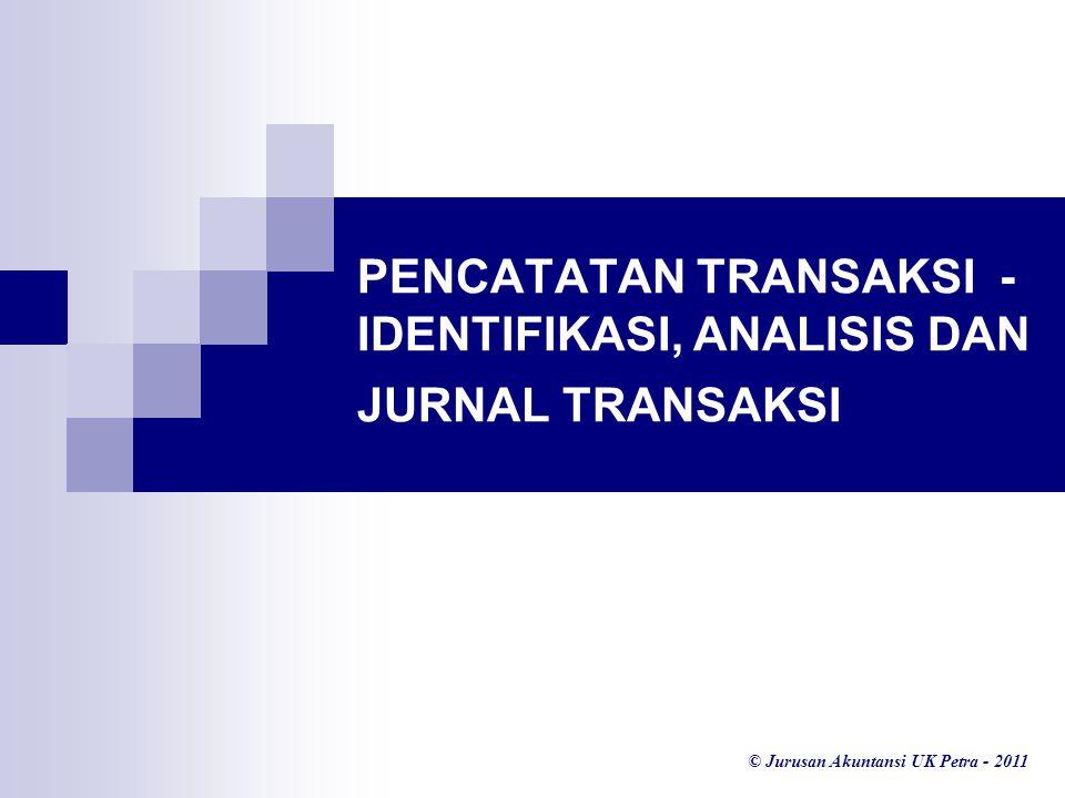 © Jurusan Akuntansi UK Petra - 2011 PENCATATAN TRANSAKSI - IDENTIFIKASI, ANALISIS DAN JURNAL TRANSAKSI