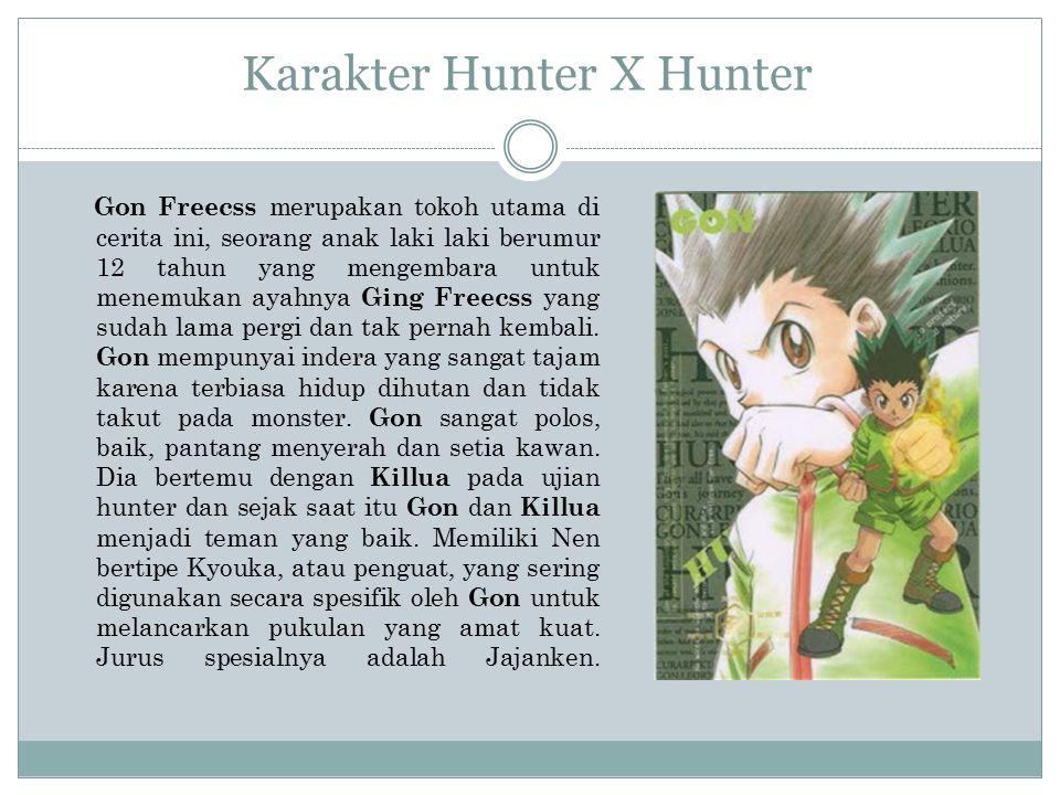 Karakter Hunter X Hunter Gon Freecss merupakan tokoh utama di cerita ini, seorang anak laki laki berumur 12 tahun yang mengembara untuk menemukan ayah