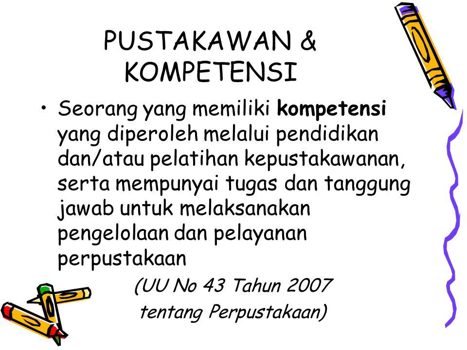 PUSTAKAWAN & KOMPETENSI Seorang yang memiliki kompetensi yang diperoleh melalui pendidikan dan/atau pelatihan kepustakawanan, serta mempunyai tugas da