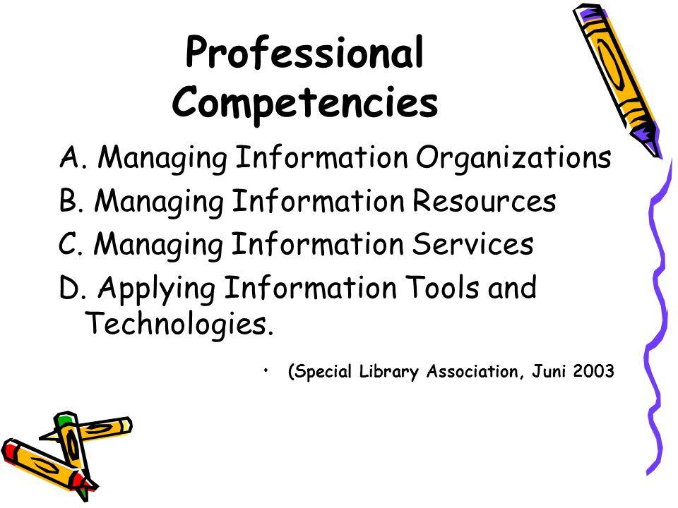 Professional Competencies A. Managing Information Organizations B. Managing Information Resources C. Managing Information Services D. Applying Informa