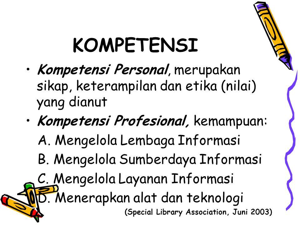KOMPETENSI Kompetensi Personal, merupakan sikap, keterampilan dan etika (nilai) yang dianut Kompetensi Profesional, kemampuan: A. Mengelola Lembaga In