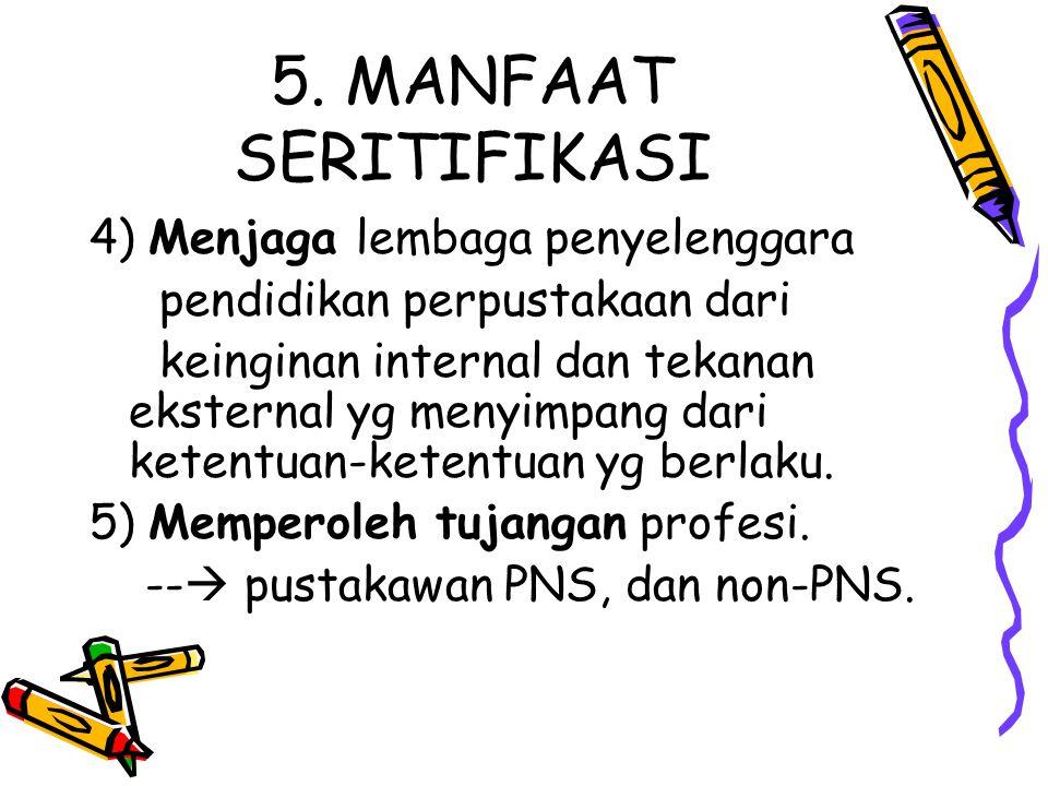 5. MANFAAT SERITIFIKASI 4) Menjaga lembaga penyelenggara pendidikan perpustakaan dari keinginan internal dan tekanan eksternal yg menyimpang dari kete