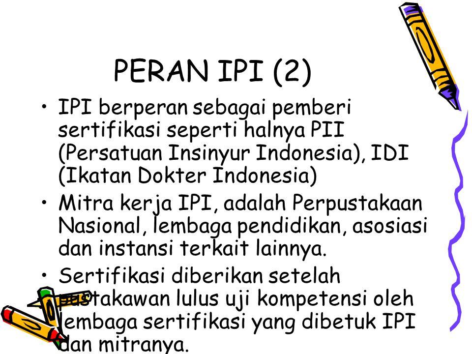 PERAN IPI (2) IPI berperan sebagai pemberi sertifikasi seperti halnya PII (Persatuan Insinyur Indonesia), IDI (Ikatan Dokter Indonesia) Mitra kerja IP