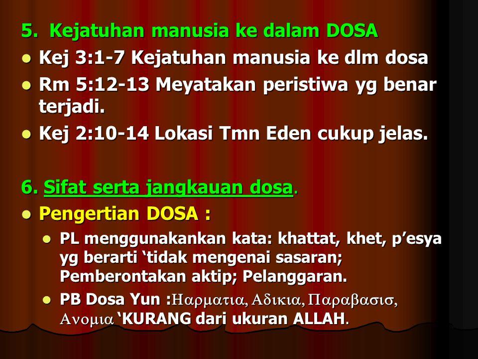 5. Kejatuhan manusia ke dalam DOSA Kej 3:1-7 Kejatuhan manusia ke dlm dosa Kej 3:1-7 Kejatuhan manusia ke dlm dosa Rm 5:12-13 Meyatakan peristiwa yg b