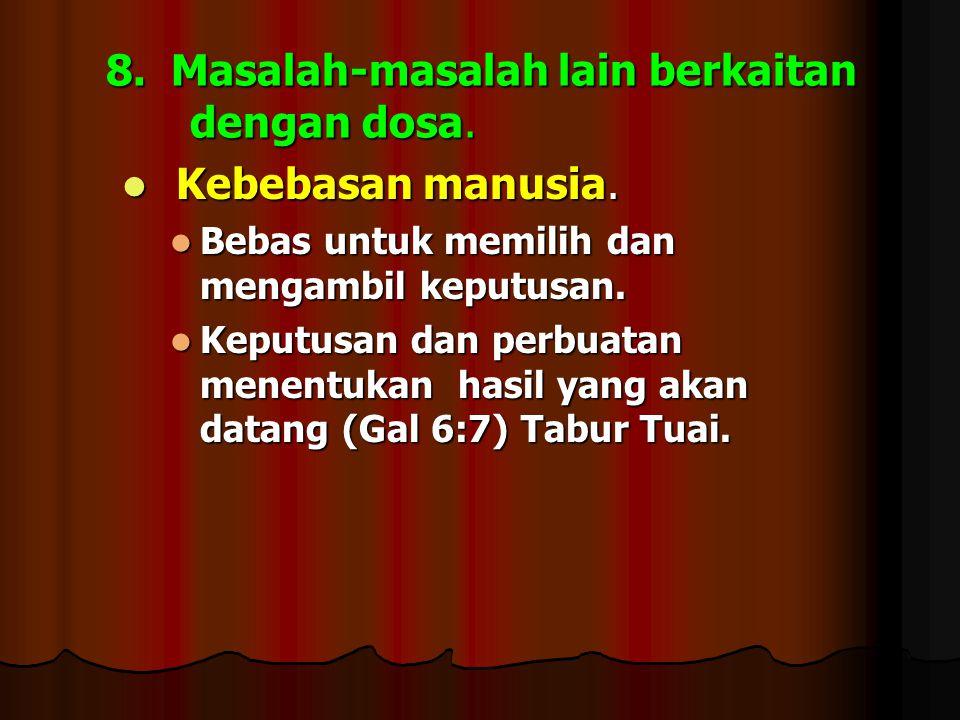 8. Masalah-masalah lain berkaitan dengan dosa. Kebebasan manusia. Kebebasan manusia. Bebas untuk memilih dan mengambil keputusan. Bebas untuk memilih