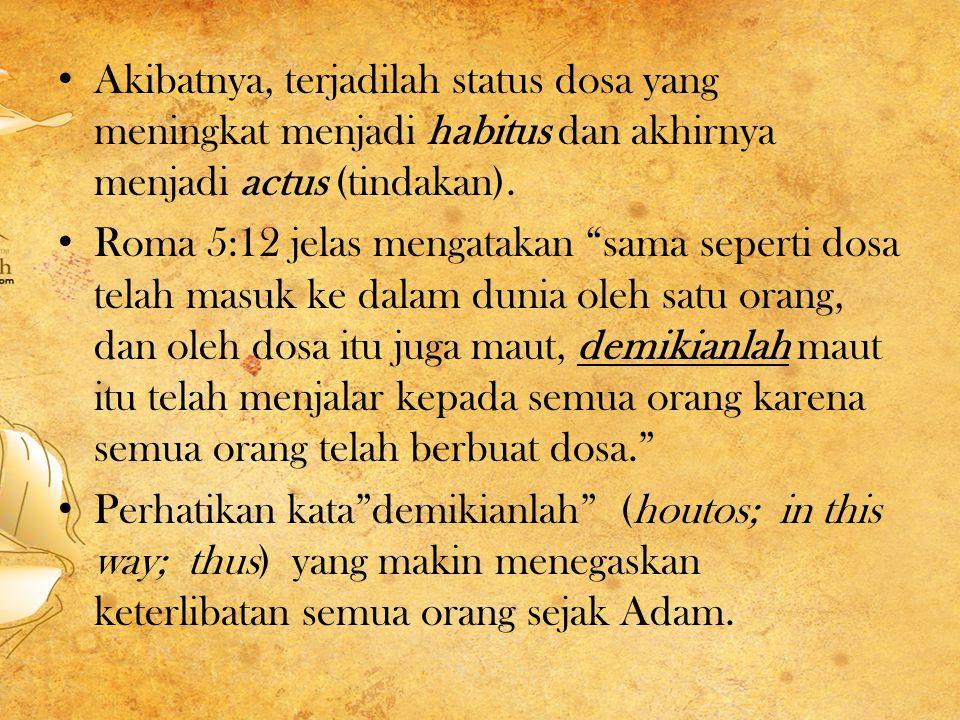 Akibatnya, terjadilah status dosa yang meningkat menjadi habitus dan akhirnya menjadi actus (tindakan).
