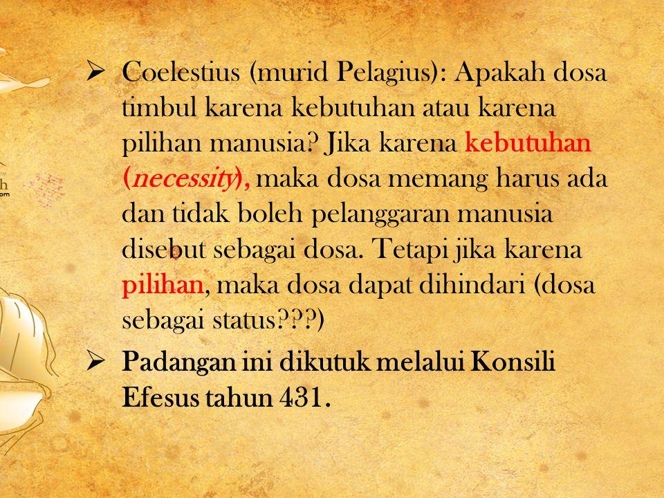  Coelestius (murid Pelagius): Apakah dosa timbul karena kebutuhan atau karena pilihan manusia.