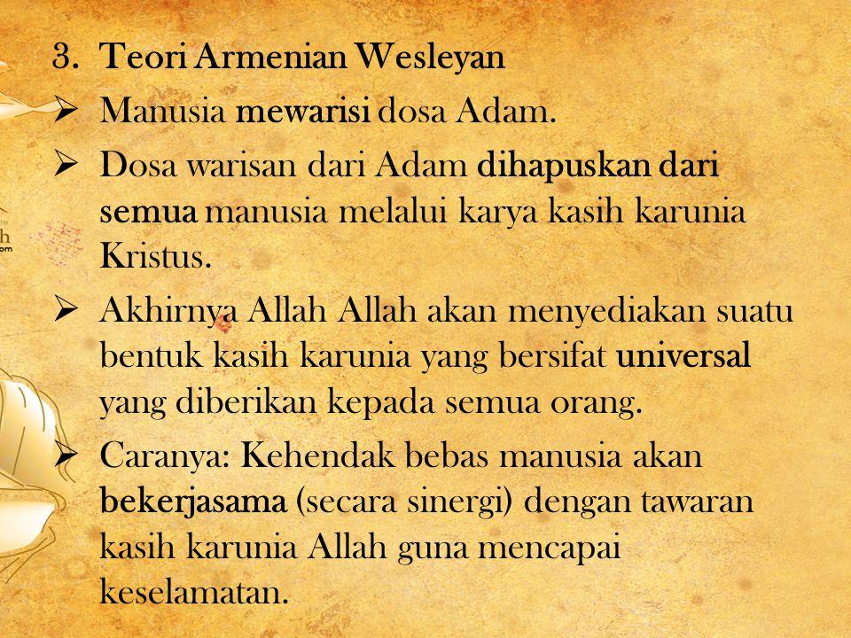3.Teori Armenian Wesleyan  Manusia mewarisi dosa Adam.