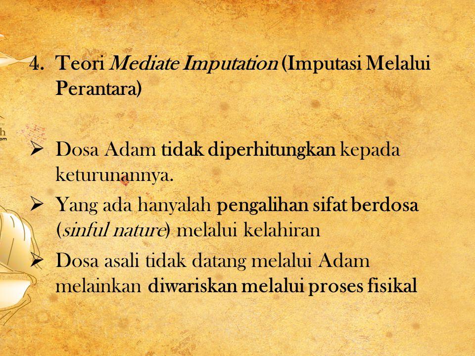 4.Teori Mediate Imputation (Imputasi Melalui Perantara)  Dosa Adam tidak diperhitungkan kepada keturunannya.