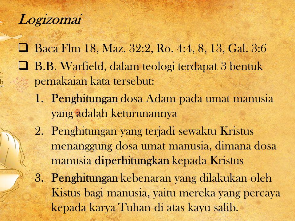 Logizomai  Baca Flm 18, Maz. 32:2, Ro. 4:4, 8, 13, Gal.