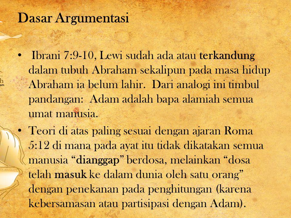 Dasar Argumentasi Ibrani 7:9-10, Lewi sudah ada atau terkandung dalam tubuh Abraham sekalipun pada masa hidup Abraham ia belum lahir.