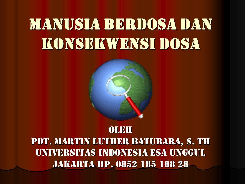 Manusia berdosa dan konsekwensi dosa Oleh Pdt. Martin Luther Batubara, S. Th Universitas Indonesia Esa Unggul Jakarta Hp. 0852 185 188 28