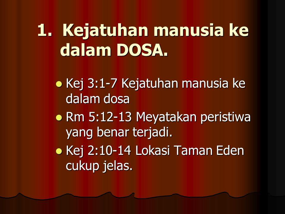 1. Kejatuhan manusia ke dalam DOSA. Kej 3:1-7 Kejatuhan manusia ke dalam dosa Kej 3:1-7 Kejatuhan manusia ke dalam dosa Rm 5:12-13 Meyatakan peristiwa