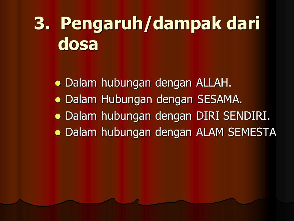 3. Pengaruh/dampak dari dosa Dalam hubungan dengan ALLAH. Dalam hubungan dengan ALLAH. Dalam Hubungan dengan SESAMA. Dalam Hubungan dengan SESAMA. Dal