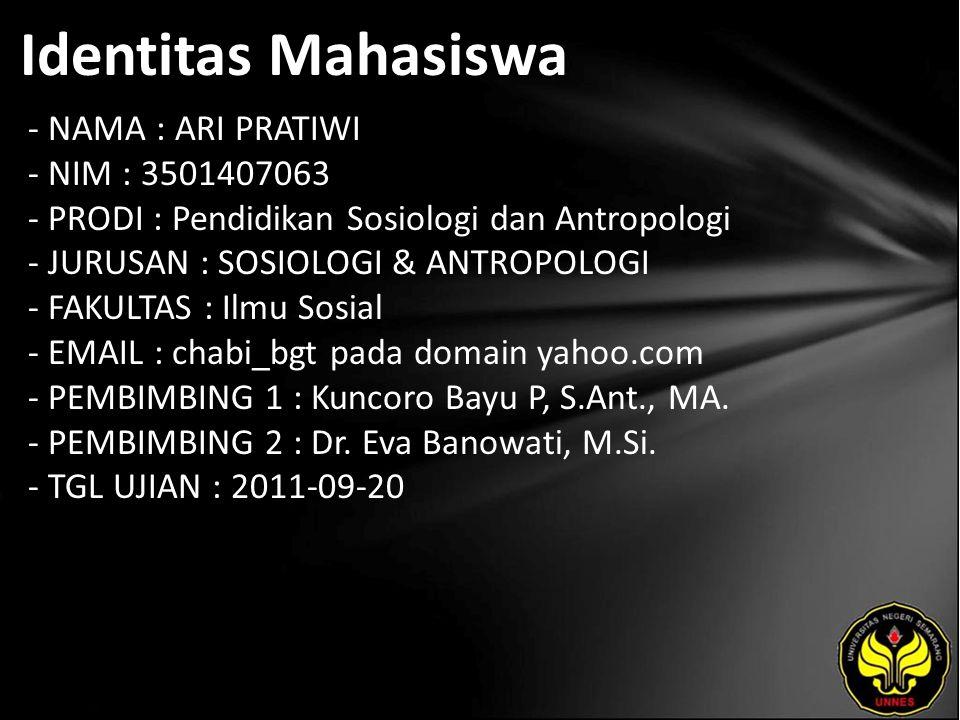 Identitas Mahasiswa - NAMA : ARI PRATIWI - NIM : 3501407063 - PRODI : Pendidikan Sosiologi dan Antropologi - JURUSAN : SOSIOLOGI & ANTROPOLOGI - FAKUL