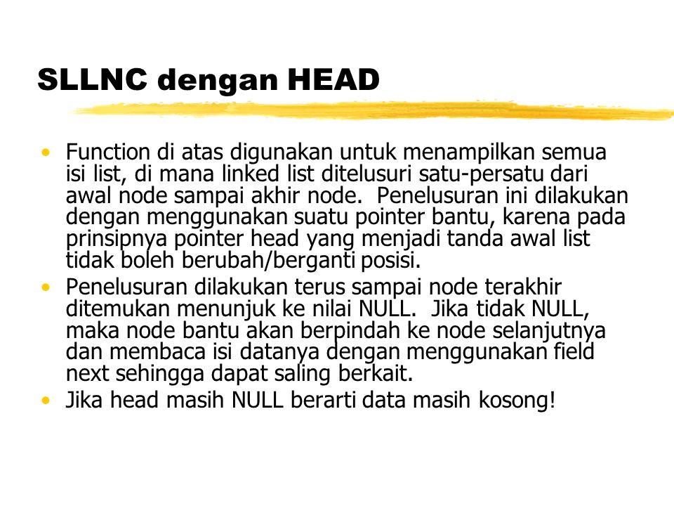 SLLNC dengan HEAD Function untuk menghapus data terdepan void hapusDepan (){ TNode *hapus; int d; if (isEmpty()==0){ if(head->next != NULL){ hapus = head; d = hapus->data; head = head->next; delete hapus; } else { d = head->data; head = NULL; } printf( %d terhapus\n ,d); } else cout<< Masih kosong\n ; }