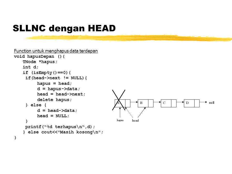 SLLNC dengan HEAD Function untuk menghapus data terdepan void hapusDepan (){ TNode *hapus; int d; if (isEmpty()==0){ if(head->next != NULL){ hapus = h
