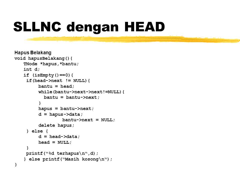 SLLNC dengan HEAD Hapus Belakang void hapusBelakang(){ TNode *hapus,*bantu; int d; if (isEmpty()==0){ if(head->next != NULL){ bantu = head; while(bant