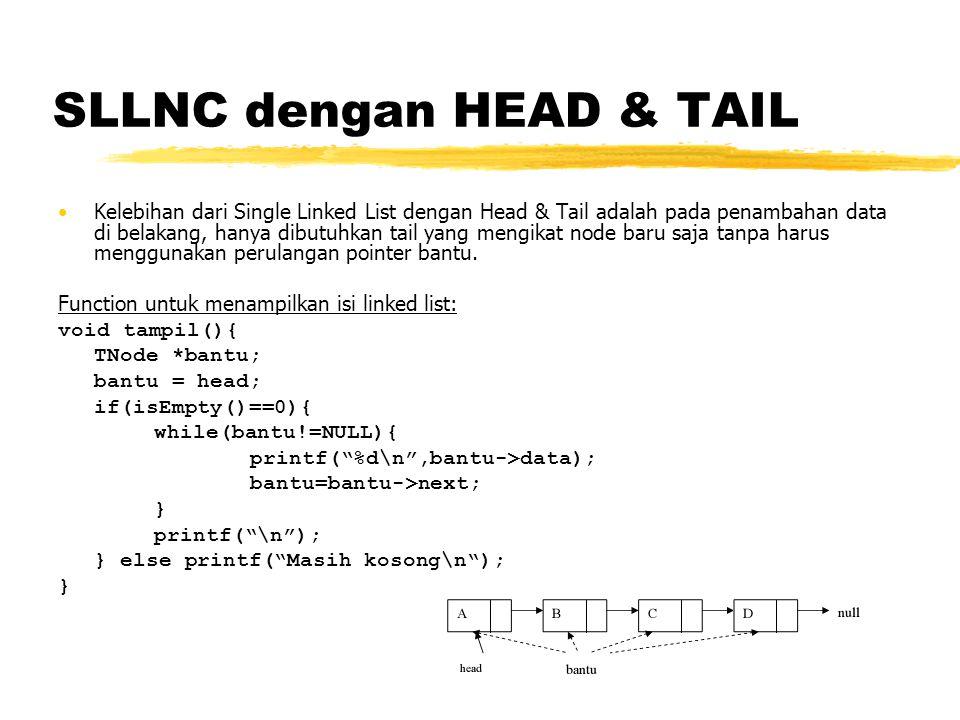 SLLNC dengan HEAD & TAIL Function untuk menghapus data di depan void hapusDepan(){ TNode *hapus; int d; if (isEmpty()==0){ if(head!=tail){ hapus = head; d = hapus->data; head = head->next; delete hapus; } else { d = tail->data; head=tail=NULL; } printf( %d terhapus\n ,d); } else printf( Masih kosong\n ); }