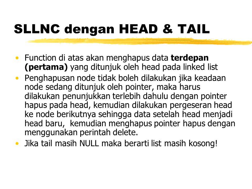SLLNC dengan HEAD & TAIL Function untuk menghapus data di belakang: void hapusBelakang(){ TNode *bantu,*hapus; int d; if (isEmpty()==0){ bantu = head; if(head!=tail){ while(bantu->next!=tail){ bantu = bantu->next; } hapus = tail; tail=bantu; d = hapus->data; delete hapus; tail->next = NULL; }else { d = tail->data; head=tail=NULL; } cout<<d<< terhapus\n ; } else cout<< Masih kosong\n ; }