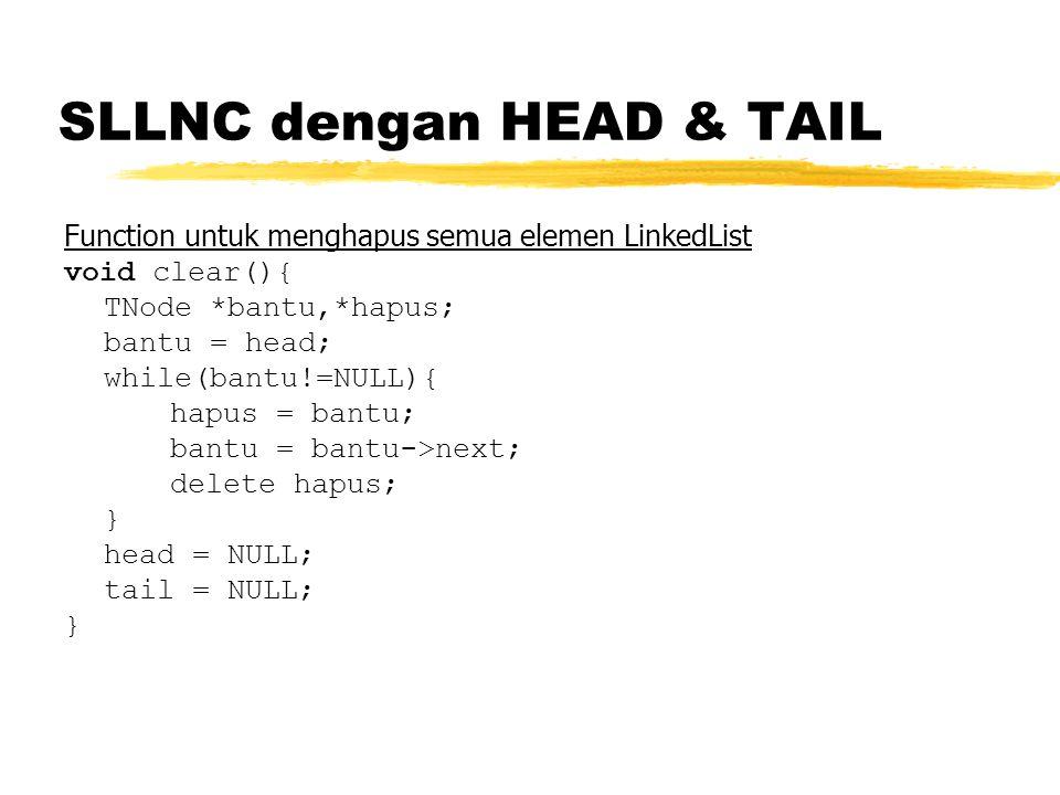 SLLNC dengan HEAD & TAIL Function untuk menghapus semua elemen LinkedList void clear(){ TNode *bantu,*hapus; bantu = head; while(bantu!=NULL){ hapus =