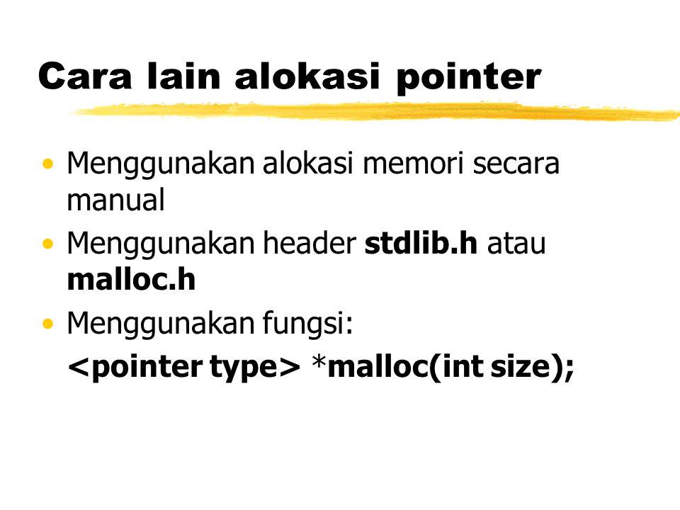 Cara lain alokasi pointer Menggunakan alokasi memori secara manual Menggunakan header stdlib.h atau malloc.h Menggunakan fungsi: *malloc(int size);