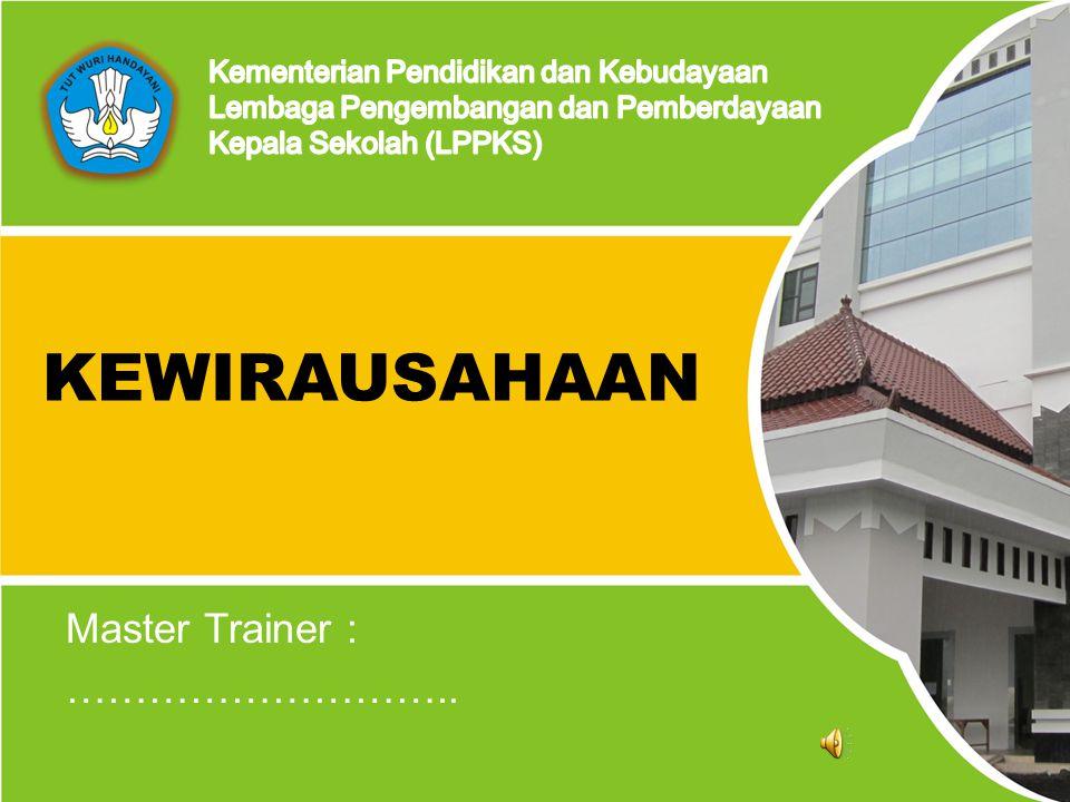 Lembaga Pengembangan dan Pemberdayaan Kepala Sekolah (LPPKS) Indonesia - 2014 Master Trainer : ……………………….. KEWIRAUSAHAAN