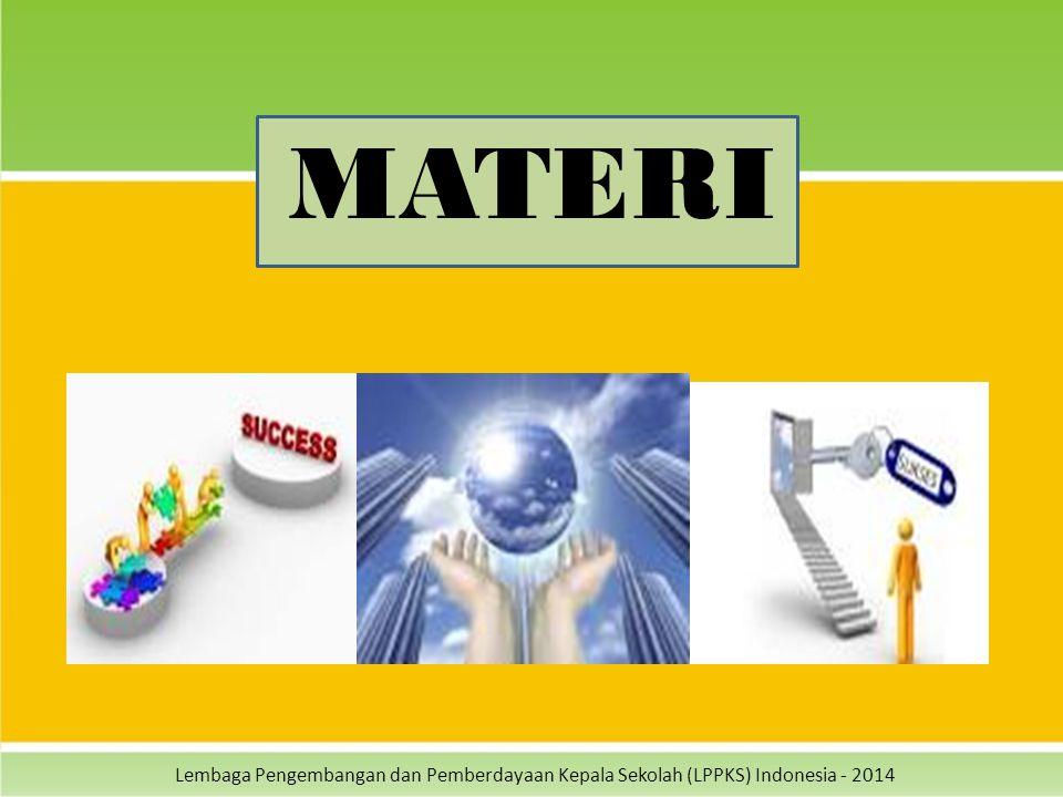 Lembaga Pengembangan dan Pemberdayaan Kepala Sekolah (LPPKS) Indonesia - 2014 MATERI
