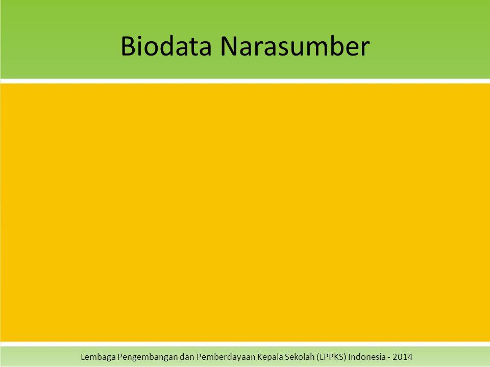 Lembaga Pengembangan dan Pemberdayaan Kepala Sekolah (LPPKS) Indonesia - 2014 Biodata Narasumber