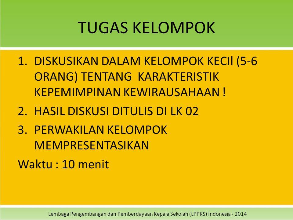 Lembaga Pengembangan dan Pemberdayaan Kepala Sekolah (LPPKS) Indonesia - 2014 TUGAS KELOMPOK 1.DISKUSIKAN DALAM KELOMPOK KECIl (5-6 ORANG) TENTANG KAR