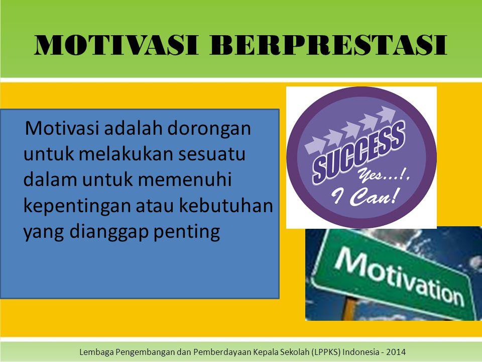 Lembaga Pengembangan dan Pemberdayaan Kepala Sekolah (LPPKS) Indonesia - 2014 MOTIVASI BERPRESTASI Motivasi adalah dorongan untuk melakukan sesuatu da
