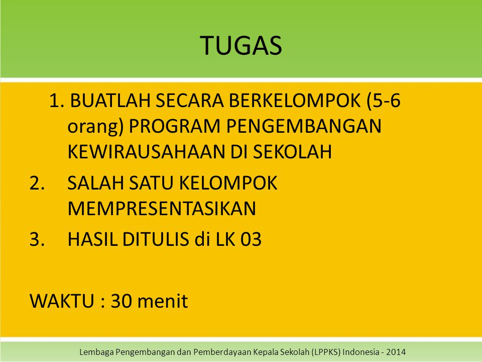 Lembaga Pengembangan dan Pemberdayaan Kepala Sekolah (LPPKS) Indonesia - 2014 TUGAS 1. BUATLAH SECARA BERKELOMPOK (5-6 orang) PROGRAM PENGEMBANGAN KEW