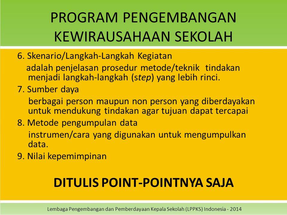 Lembaga Pengembangan dan Pemberdayaan Kepala Sekolah (LPPKS) Indonesia - 2014 PROGRAM PENGEMBANGAN KEWIRAUSAHAAN SEKOLAH 6. Skenario/Langkah-Langkah K