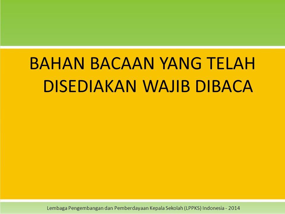Lembaga Pengembangan dan Pemberdayaan Kepala Sekolah (LPPKS) Indonesia - 2014 BAHAN BACAAN YANG TELAH DISEDIAKAN WAJIB DIBACA