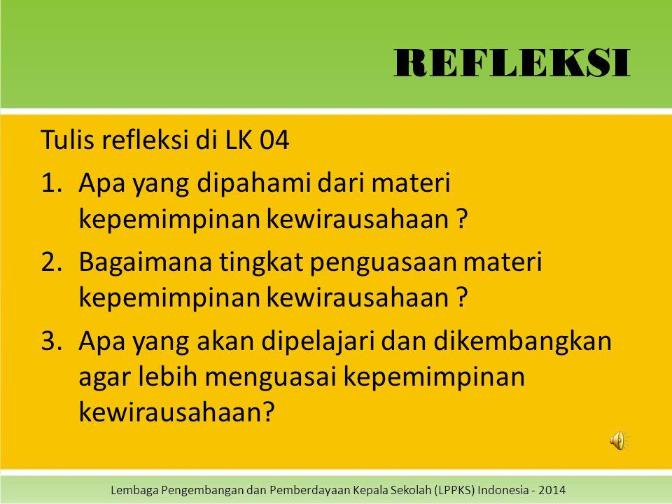 Lembaga Pengembangan dan Pemberdayaan Kepala Sekolah (LPPKS) Indonesia - 2014 REFLEKSI Tulis refleksi di LK 04 1.Apa yang dipahami dari materi kepemim